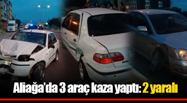 Aliağa'da 3 araç kaza yaptı: 2 yaralı