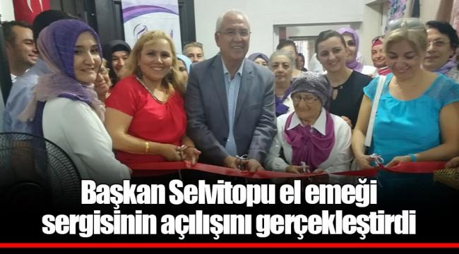 Başkan Selvitopu el emeği sergisinin açılışını gerçekleştirdi