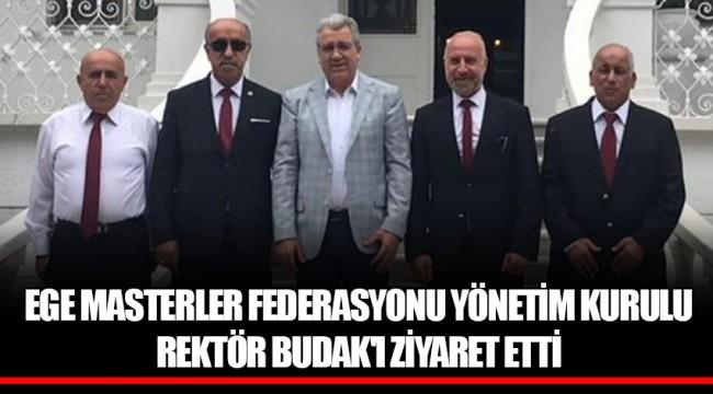EGE MASTERLER FEDERASYONU YÖNETİM KURULU REKTÖR BUDAK'I ZİYARET ETTİ