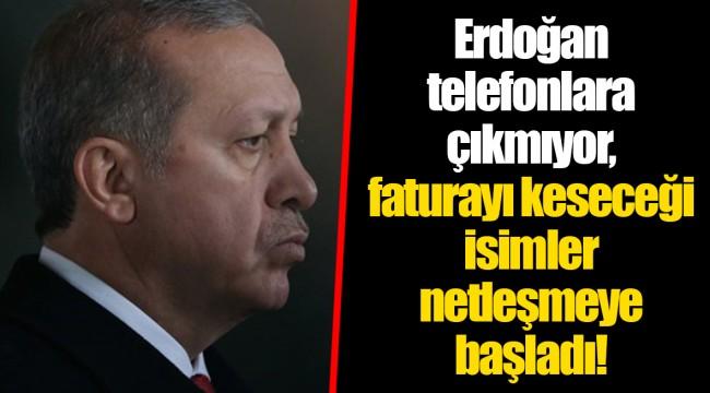 Erdoğan telefonlara çıkmıyor, faturayı keseceği isimler netleşmeye başladı!