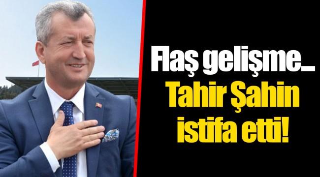 Flaş gelişme... Tahir Şahin istifa etti!