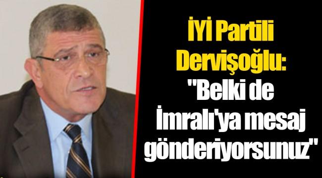 İYİ Partili Dervişoğlu: