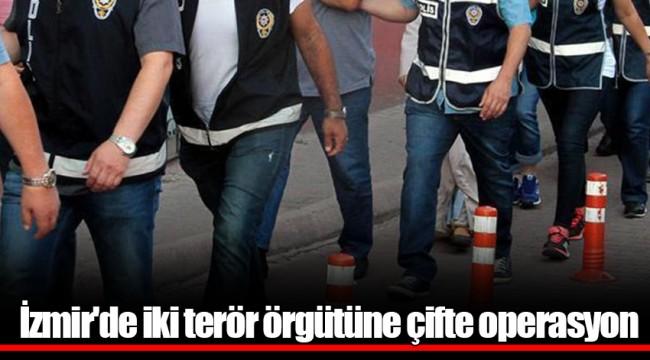 İzmir'de iki terör örgütüne çifte operasyon