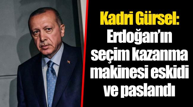 Kadri Gürsel: Erdoğan'ın seçim kazanma makinesi eskidi ve paslandı