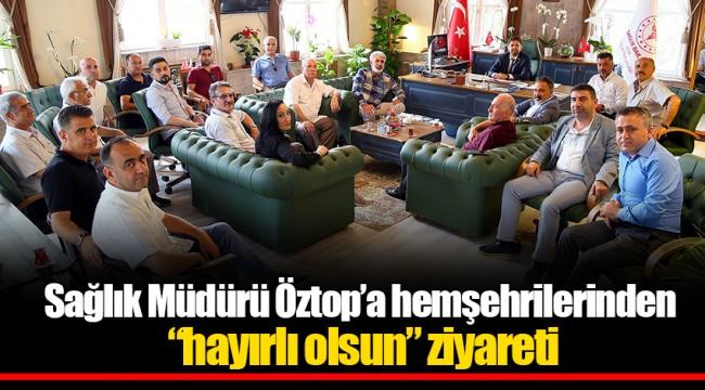 """Sağlık Müdürü Öztop'a hemşehrilerinden """"hayırlı olsun"""" ziyareti"""