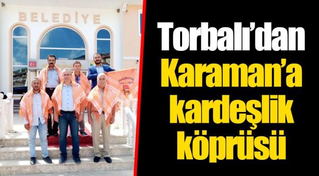 Torbalı'dan Karaman'a kardeşlik köprüsü