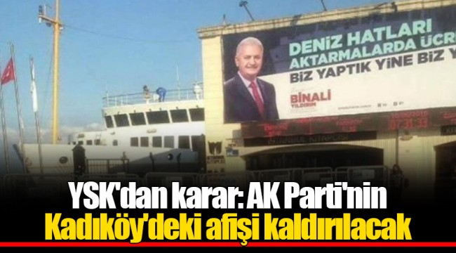 YSK'dan karar: AK Parti'nin Kadıköy'deki afişi kaldırılacak