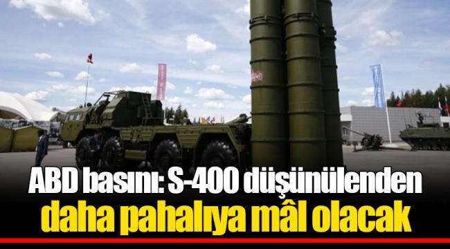 ABD basını: S-400 düşünülenden daha pahalıya mâl olacak