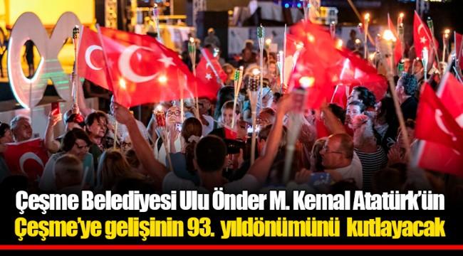 Çeşme Belediyesi Ulu Önder M. Kemal Atatürk'ün Çeşme'ye gelişinin 93. yıldönümünü kutlayacak