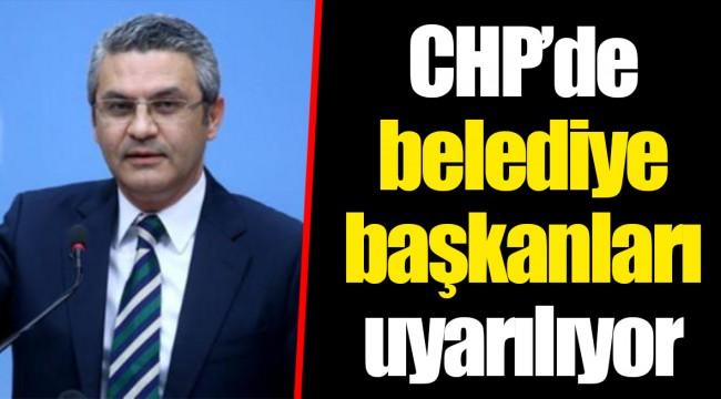 CHP'de belediye başkanları uyarılıyor