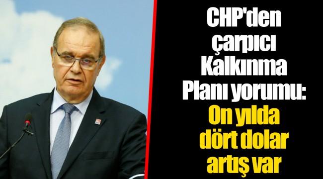 CHP'den çarpıcı Kalkınma Planı yorumu: On yılda dört dolar artış var