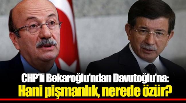 CHP'li Bekaroğlu'ndan Davutoğlu'na: Hani pişmanlık, nerede özür?