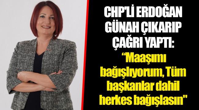 CHP'Lİ  ERDOĞAN  GÜNAH  ÇIKARIP  ÇAĞRI YAPTI