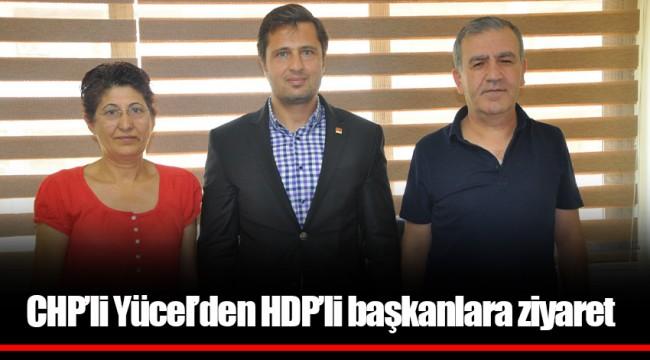 CHP'li Yücel'den HDP'li başkanlara ziyaret