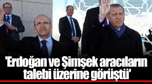 'Erdoğan ve Şimşek aracıların talebi üzerine görüştü'