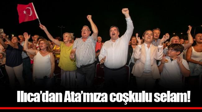 Ilıca'dan Ata'mıza coşkulu selam!