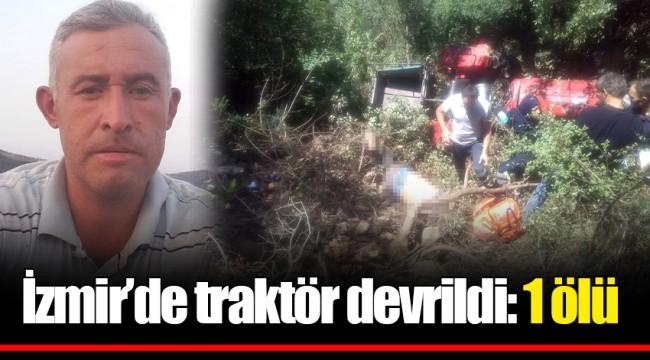 İzmir'de traktör devrildi: 1 ölü