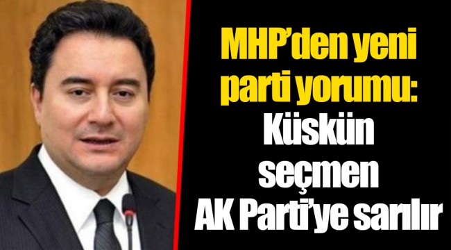 MHP'den yeni parti yorumu: Küskün seçmen AK Parti'ye sarılır