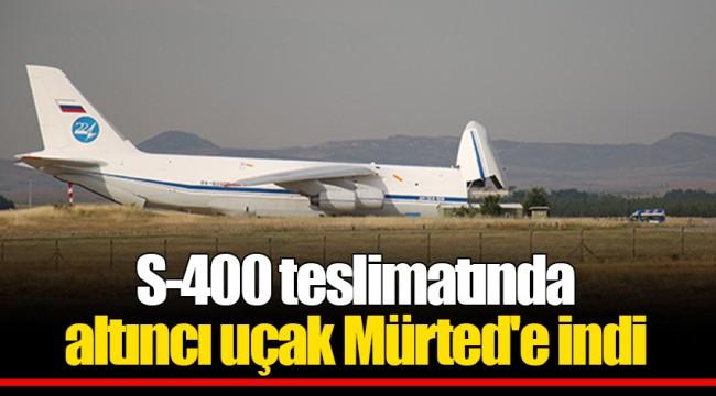 S-400 teslimatında altıncı uçak Mürted'e indi