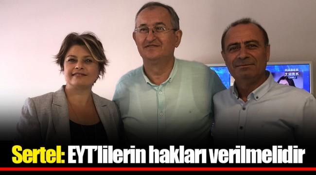 Sertel: EYT'lilerin hakları verilmelidir