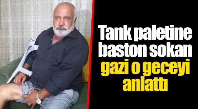 Tank paletine baston sokan gazi o geceyi anlattı