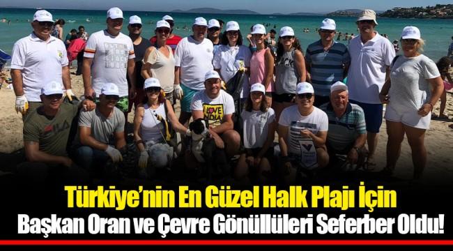 Türkiye'nin En Güzel Halk Plajı İçin Başkan Oran ve Çevre Gönüllüleri Seferber Oldu!
