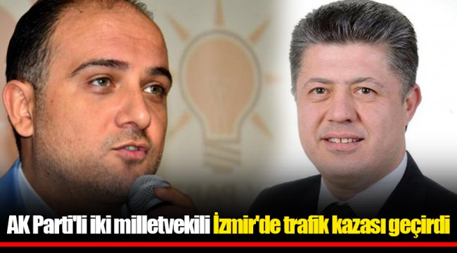 AK Parti'li iki milletvekili İzmir'de trafik kazası geçirdi