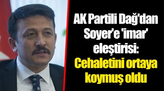 AK Partili Dağ'dan Soyer'e 'imar' eleştirisi: Cehaletini ortaya koymuş oldu
