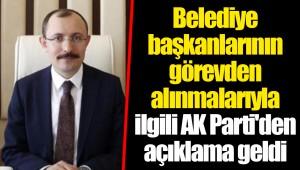 Belediye başkanlarının görevden alınmalarıyla ilgili AK Parti'den açıklama geldi