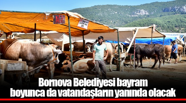 Bornova Belediyesi bayram boyunca da vatandaşların yanında olacak