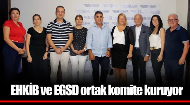 EHKİB ve EGSD ortak komite kuruyor