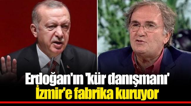 Erdoğan'ın 'kür danışmanı' İzmir'e fabrika kuruyor