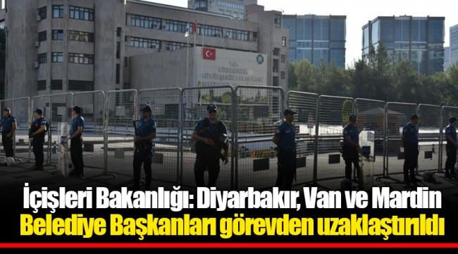İçişleri Bakanlığı: Diyarbakır, Van ve Mardin Belediye Başkanları görevden uzaklaştırıldı