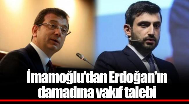 İmamoğlu'dan Erdoğan'ın damadına vakıf talebi