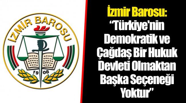 """İzmir Barosu: """"Türkiye'nin Demokratik ve Çağdaş Bir Hukuk Devleti Olmaktan Başka Seçeneği Yoktur"""""""