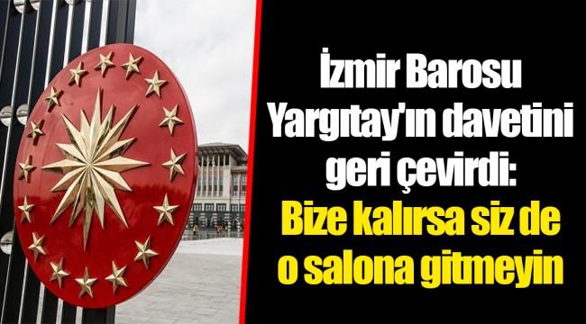 İzmir Barosu Yargıtay'ın davetini geri çevirdi: Bize kalırsa siz de o salona gitmeyin