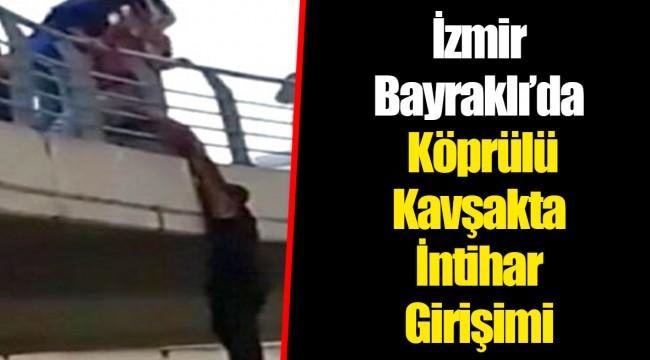 İzmir Bayraklı'da Köprülü Kavşakta İntihar Girişimi