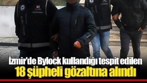 İzmir'de Bylock kullandığı tespit edilen 18 şüpheli gözaltına alındı