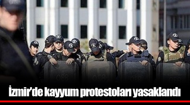 İzmir'de kayyum protestoları yasaklandı