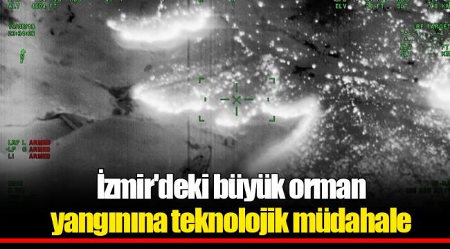 İzmir'deki büyük orman yangınına teknolojik müdahale