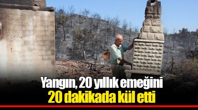 Yangın, 20 yıllık emeğini 20 dakikada kül etti