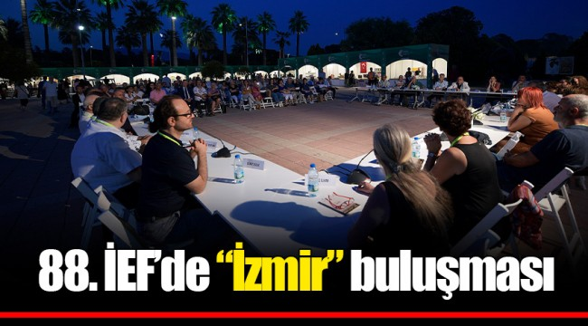 """88. İEF'de """"İzmir"""" buluşması"""