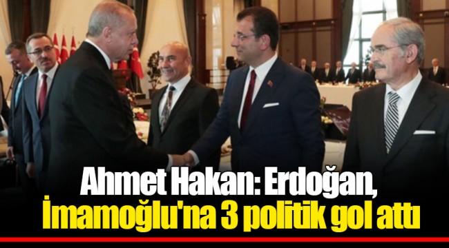 Ahmet Hakan: Erdoğan, İmamoğlu'na 3 politik gol attı