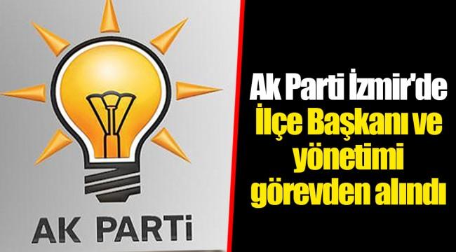 Ak Parti İzmir'de İlçe Başkanı ve yönetimi görevden alındı