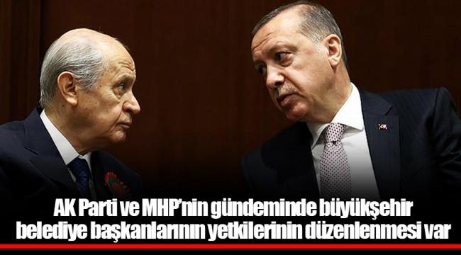 AK Parti ve MHP'nin gündeminde büyükşehir belediye başkanlarının yetkilerinin düzenlenmesi var