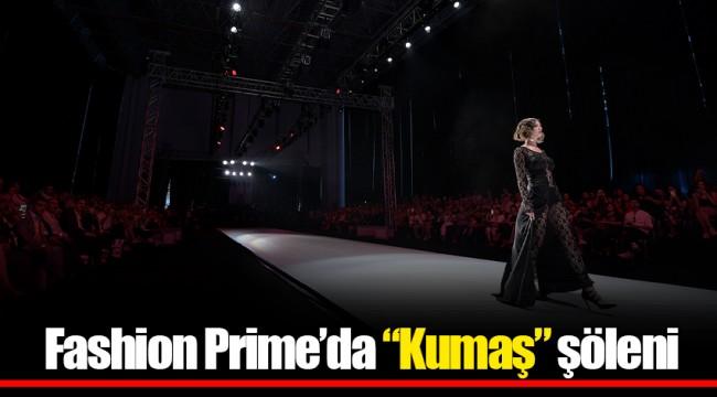 """Fashion Prime'da """"Kumaş"""" şöleni"""