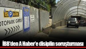 İBB'den A Haber'e disiplin soruşturması