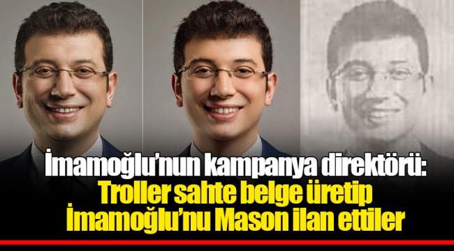 İmamoğlu'nun kampanya direktörü: Troller sahte belge üretip İmamoğlu'nu Mason ilan ettiler