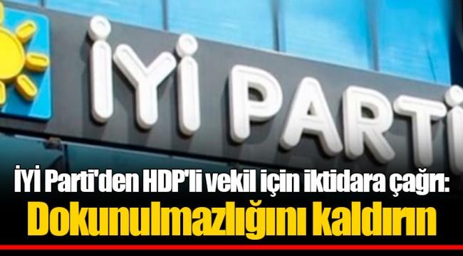 İYİ Parti'den HDP'li vekil için iktidara çağrı: Dokunulmazlığını kaldırın