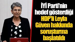 İYİ Parti'nin hedef gösterdiği HDP'li Leyla Güven hakkında soruşturma başlatıldı